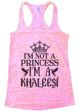 I'M NOT A PRINCESS I'M A KHALEESI Burnout Tank Top By Womens Tank Tops Small Womens Tank Tops Light Pink