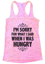 I'M SORRY FOR WHAT I SAID WHEN I WAS HUNGRY Burnout Tank Top By Womens Tank Tops Small Womens Tank Tops Light Pink
