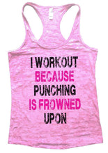 I WORKOUT BECAUSE PUNCHING IS FROWNED UPON Burnout Tank Top By Womens Tank Tops Small Womens Tank Tops Light Pink