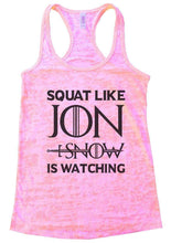 SQUAT LIKE JON SNOW IS WATCHING Burnout Tank Top By Womens Tank Tops Small Womens Tank Tops Light Pink