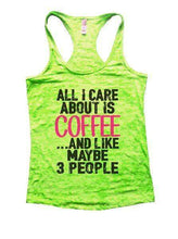 All I Care About Is Coffee And Like Maybe 3 People Burnout Tank Top By Womens Tank Tops Small Womens Tank Tops Neon Green
