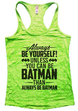 Always BE YOURSELF! UNLESS YOU CAN BE BATMAN THAN ALWAYS BE BATMAN Burnout Tank Top By Womens Tank Tops Small Womens Tank Tops Neon Green