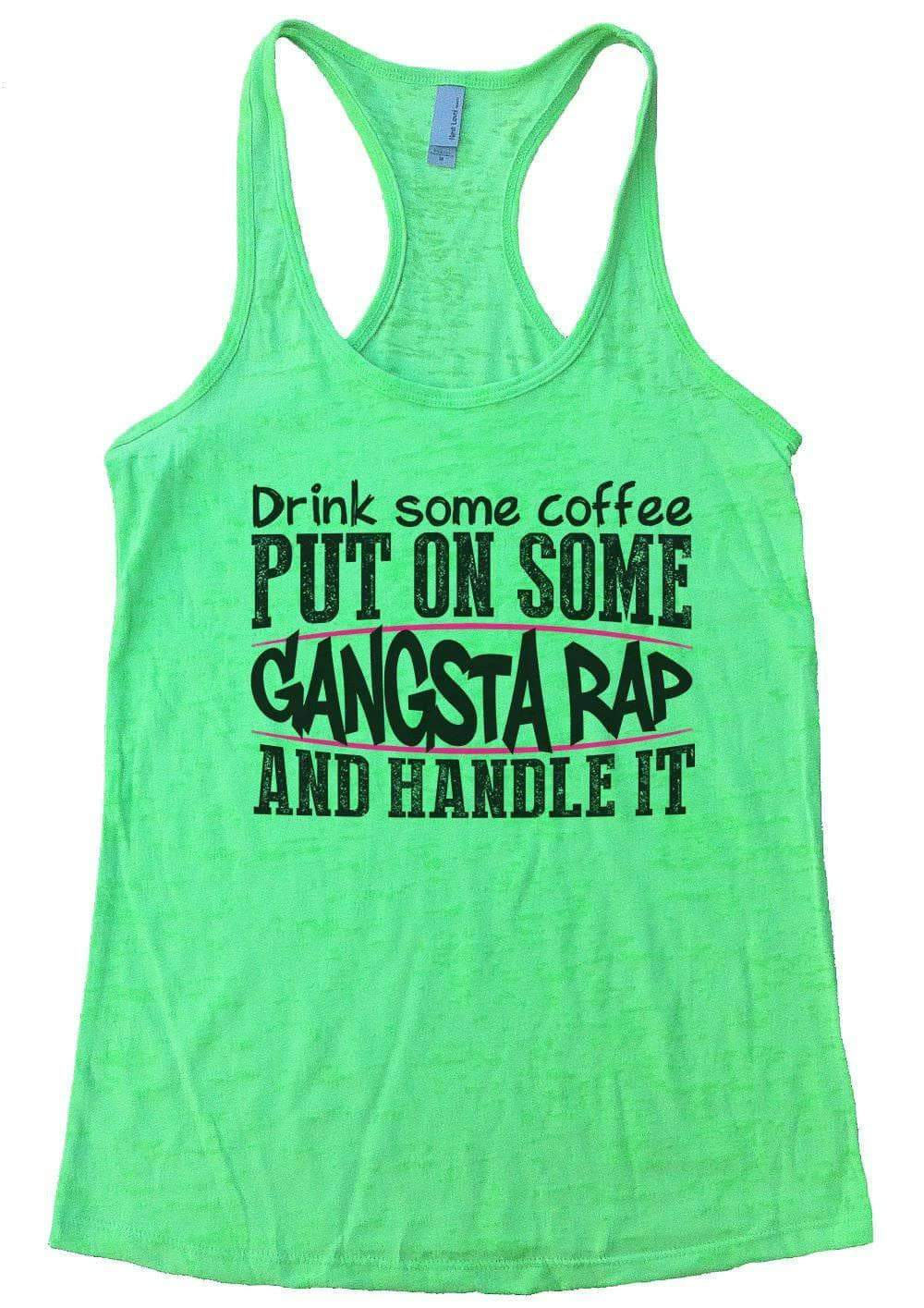 Drink Some Coffee PUT ON SOME GANGSTA RAP AND HANDLE IT Burnout Tank Top By Womens Tank Tops Small Womens Tank Tops Neon Green