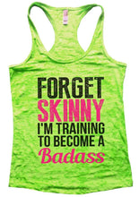 FORGET SKINNY I'M TRAINING TO BECOME A Badass Burnout Tank Top By Womens Tank Tops Small Womens Tank Tops Neon Green