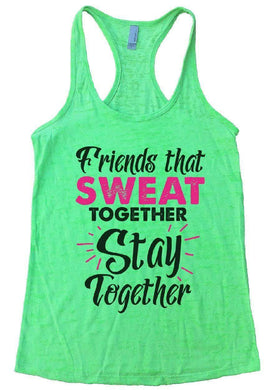 Friends That SWEAT TOGETHER Stay Together Burnout Tank Top By Womens Tank Tops Small Womens Tank Tops Neon Green