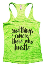 Good Things Come To Those Who Hustle Burnout Tank Top By Womens Tank Tops Small Womens Tank Tops Neon Green