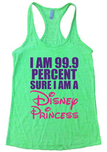 I AM 99.9 PERCENT SURE I AM A Disney Princess Burnout Tank Top By Womens Tank Tops Small Womens Tank Tops Neon Green