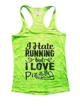 I Hate Running But I Love Pizza Burnout Tank Top By Womens Tank Tops Small Womens Tank Tops Neon Green