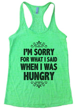 I'M SORRY FOR WHAT I SAID WHEN I WAS HUNGRY Burnout Tank Top By Womens Tank Tops Small Womens Tank Tops Neon Green