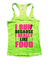 I RUN BECAUSE I REALLY LIKE FOOD Burnout Tank Top By Womens Tank Tops Small Womens Tank Tops Neon Green