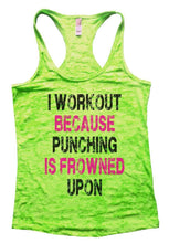 I WORKOUT BECAUSE PUNCHING IS FROWNED UPON Burnout Tank Top By Womens Tank Tops Small Womens Tank Tops Neon Green