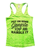 PUT ON SOME Gangsta Rap AND HANDLE IT Burnout Tank Top By Womens Tank Tops Small Womens Tank Tops Neon Green