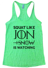 SQUAT LIKE JON SNOW IS WATCHING Burnout Tank Top By Womens Tank Tops Small Womens Tank Tops Neon Green