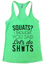 SQUATS? I THOUGHT YOU SAID Let's Do SHOTS Burnout Tank Top By Womens Tank Tops Small Womens Tank Tops Neon Green