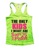 The Only Kids I Want Are Sour Patch Burnout Tank Top By Womens Tank Tops Small Womens Tank Tops Neon Green