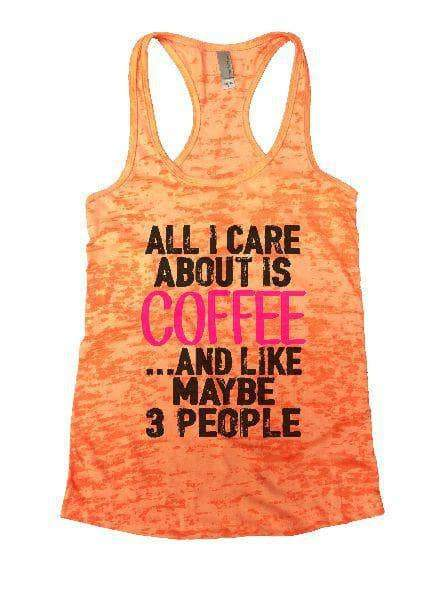 All I Care About Is Coffee And Like Maybe 3 People Burnout Tank Top By Womens Tank Tops Small Womens Tank Tops Neon Orange