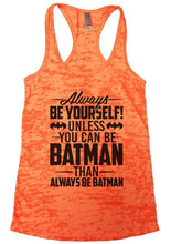 Always BE YOURSELF! UNLESS YOU CAN BE BATMAN THAN ALWAYS BE BATMAN Burnout Tank Top By Womens Tank Tops Small Womens Tank Tops Neon Orange