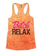 Bitch Relax Burnout Tank Top By Womens Tank Tops Small Womens Tank Tops Neon Orange