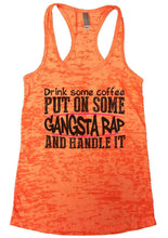 Drink Some Coffee PUT ON SOME GANGSTA RAP AND HANDLE IT Burnout Tank Top By Womens Tank Tops Small Womens Tank Tops Neon Orange