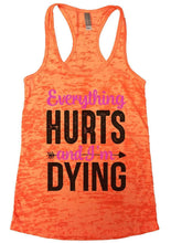 Everything HURTS And I'm Dying Burnout Tank Top By Womens Tank Tops Small Womens Tank Tops Neon Orange