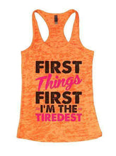 First Things First I'm The Tiredest Burnout Tank Top By Womens Tank Tops Small Womens Tank Tops Neon Orange