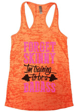 FORGET SKINNY Im Training To Be A BADASS Burnout Tank Top By Womens Tank Tops Small Womens Tank Tops Neon Orange