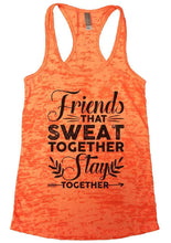 Friends THAT SWEAT TOGETHER Stay TOGETHER Burnout Tank Top By Womens Tank Tops Small Womens Tank Tops Neon Orange