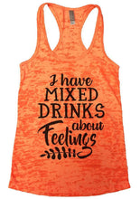 I Have MIXED DRINKS About Feelings Burnout Tank Top By Womens Tank Tops Small Womens Tank Tops Neon Orange