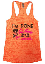 I'M DONE Adulting LET'S BE Mermaids Burnout Tank Top By Womens Tank Tops Small Womens Tank Tops Neon Orange