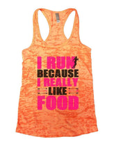 I RUN BECAUSE I REALLY LIKE FOOD Burnout Tank Top By Womens Tank Tops Small Womens Tank Tops Neon Orange