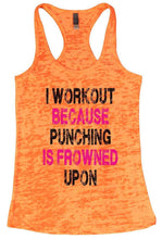 I WORKOUT BECAUSE PUNCHING IS FROWNED UPON Burnout Tank Top By Womens Tank Tops Small Womens Tank Tops Neon Orange