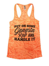 PUT ON SOME Gangsta Rap AND HANDLE IT Burnout Tank Top By Womens Tank Tops Small Womens Tank Tops Neon Orange