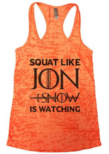 SQUAT LIKE JON SNOW IS WATCHING Burnout Tank Top By Womens Tank Tops Small Womens Tank Tops Neon Orange
