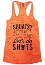 SQUATS? I THOUGHT YOU SAID Let's Do SHOTS Burnout Tank Top By Womens Tank Tops Small Womens Tank Tops Neon Orange