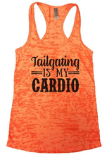 Tailgating IS MY CARDIO Burnout Tank Top By Womens Tank Tops Small Womens Tank Tops Neon Orange