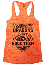 The Brave Men Did Not Kill Dragons The Brave Men Rode Them Burnout Tank Top By Womens Tank Tops Small Womens Tank Tops Neon Orange