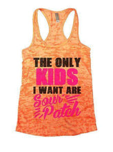 The Only Kids I Want Are Sour Patch Burnout Tank Top By Womens Tank Tops Small Womens Tank Tops Neon Orange
