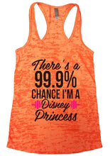 There's A 99.9% CHANCE I'M A Disney Princess Burnout Tank Top By Womens Tank Tops Small Womens Tank Tops Neon Orange