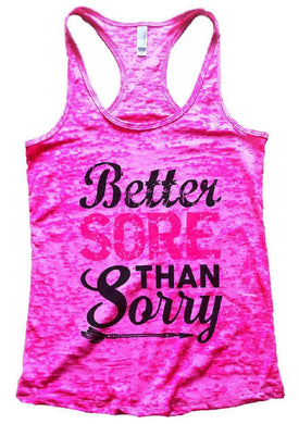 Better SORE THAN Sorry Burnout Tank Top By Womens Tank Tops Small Womens Tank Tops Shocking Pink