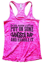 Drink Some Coffee PUT ON SOME GANGSTA RAP AND HANDLE IT Burnout Tank Top By Womens Tank Tops Small Womens Tank Tops Shocking Pink