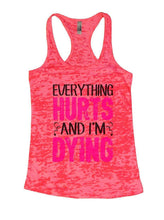 EVERYTHING HURTS AND I'M DYING Burnout Tank Top By Womens Tank Tops Small Womens Tank Tops Shocking Pink