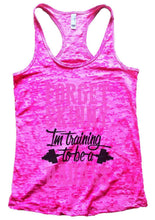 FORGET SKINNY Im Training To Be A BADASS Burnout Tank Top By Womens Tank Tops Small Womens Tank Tops Shocking Pink