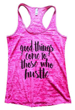 Good Things Come To Those Who Hustle Burnout Tank Top By Womens Tank Tops Small Womens Tank Tops Shocking Pink
