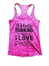 I Hate Running But I Love Pizza Burnout Tank Top By Womens Tank Tops Small Womens Tank Tops Shocking Pink