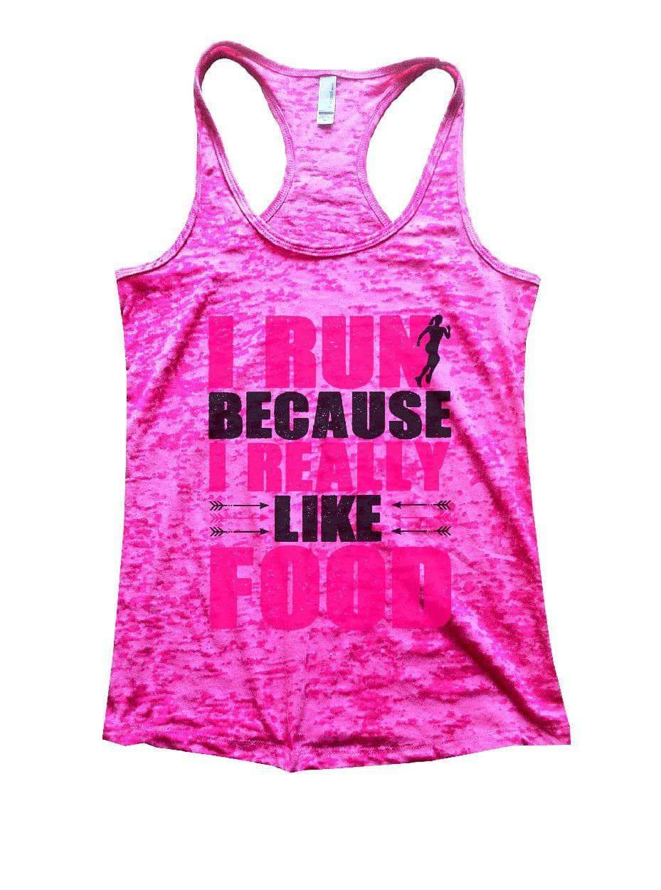 I RUN BECAUSE I REALLY LIKE FOOD Burnout Tank Top By Womens Tank Tops Small Womens Tank Tops Shocking Pink