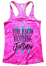You Know Nothing Jon Snow Burnout Tank Top By Womens Tank Tops Small Womens Tank Tops Shocking Pink