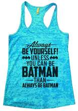 Always BE YOURSELF! UNLESS YOU CAN BE BATMAN THAN ALWAYS BE BATMAN Burnout Tank Top By Womens Tank Tops Small Womens Tank Tops Tahiti Blue