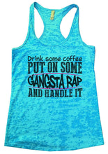 Drink Some Coffee PUT ON SOME GANGSTA RAP AND HANDLE IT Burnout Tank Top By Womens Tank Tops Small Womens Tank Tops Tahiti Blue