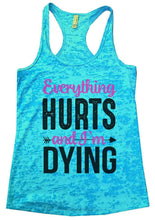 Everything HURTS And I'm Dying Burnout Tank Top By Womens Tank Tops Small Womens Tank Tops Tahiti Blue