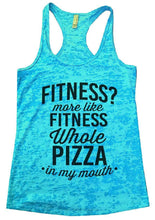 FITNESS? More Like FITNESS Whole PIZZA In My Mouth Burnout Tank Top By Womens Tank Tops Small Womens Tank Tops Tahiti Blue